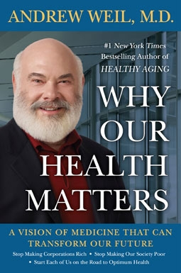 Andrew Weil's Book, Why Our Health Matters