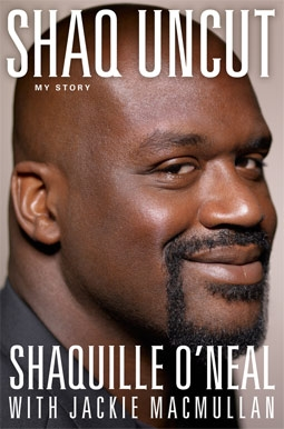 Shaq Uncut, My Story, by Shaquille O'Neal
