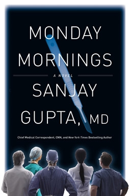 Monday Mornings: A Novel by Sanjay Gupta, MD