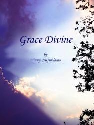 Grace Divine by Vinny DiGirolamo