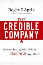"""Influential Communication Expert Roger D'Aprix Releases New Book: Creating """"The Credible Company"""""""