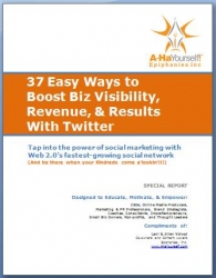 Free Special Report Reveals 37 Ways to Use Twitter to Boost Business Visibility, Revenue, and Results