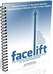 'Facelift' Helps Service Professionals Maximize Business Relationships and Elevate Profits Using Facebook