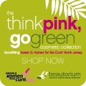"""Think Pink, Go Green"" Beautorium Announces Support of Susan G. Komen for the Cure® North Jersey Affiliate"