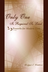 Only One is Required to Lead – A Book with a Modern View to the Ageless Biblical Proverbs