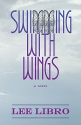 The Quill Guild Announces Swimming With Wings, the Debut Novel from American Author Lee Libro