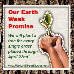 Factory Direct Drapes™, a Custom Drapery and Curtain Manufacturer, Will be Planting Trees for Earth Day 2010 to Help Put an End to Global Warming
