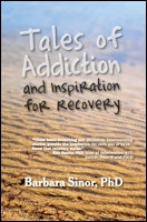 """Book Release by Noted Author Barbara Sinor, Ph.D. """"Tales of Addiction and Inspiration for Recovery"""""""