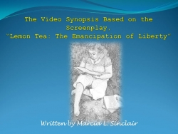 Chicago Screenwriter, Marcia L. Sinclair is One Step Closer to the Production of Lemon Tea: the Emancipation of Liberty with the Release of the Screenplay Video Synopsis