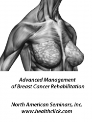 North American Seminars, Inc. Introduces a New Physical Therapy Continuing Education Course, Advanced Management of Breast Cancer Rehabilitation