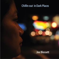 Joe Blessett -  Chillin Out in Dark Places