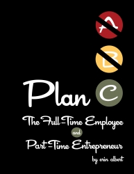 Plan C: The Full-Time Employee and Part-Time Entrepreneur--New Book Released to Redefine the American Dream
