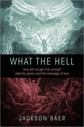 """Author Jackson Baer Releases New Book on Biblical Interpretation Called """"What the Hell"""""""