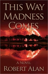 Suspense Thriller This Way Madness Comes Receives Best New Fiction at the 2011 International Book Awards