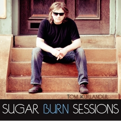 New on iTunes: Sugar Burn Sessions by Tom Kurlander