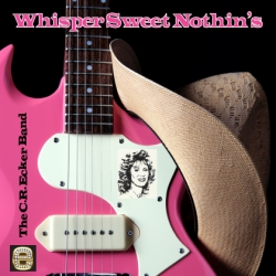 "The C.R. Ecker Band Shifts Attention to Needs of the ""Unappreciated Woman"" with Its New Country/Rock Single ""Whisper Sweet Nothins"""
