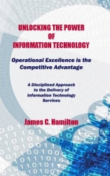 """The Authoritative Book on IT Management, """"Unlocking the Power of Information Technology"""", is Now Available as a Kindle eBook"""