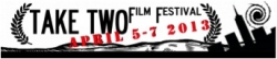The Second Annual Take Two Film Festival in New York City Set for April 5-7 Following Postponement Due to Sandy