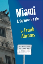 Miami: A Survivor's Tale by Frank Abrams is Available for Sale, Pre-Publication Through The Black Mountain Press