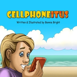 Cellphoneitus...a New Children's Book from Illustrator, Bonnie Bright, That Reminds Kids to Look Up from Their Cell Phones and Experience Life