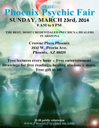 Lecture Series The Phoenix Psychic Fair/Holistic Event, Sunday March 23, 2014 - 9 AM to 5 PM at the Crowne Plaza North Phoenix, 2532 W. Peoria Ave. Phoenix, AZ 85029