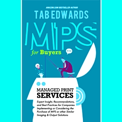 Author Tab Edwards Releases a New Book on Managed Print Services: MPS for Buyers