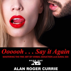 Say It Again: Self Help for Single Men Meets Fifty Shades of Grey in New Audio Book by Author and Professional Dating Coach Alan Roger Currie