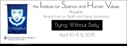 The Institute for Science and Human Values Presents Dying Without Deity-Perspectives on Death and Dying Symposium