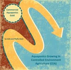 Commercial Aquaponics Gold - New eBook by the Leaders in Aquaponics, Colle and Phyllis Davis, Inventors of Portable Farms Aquaponics Systems