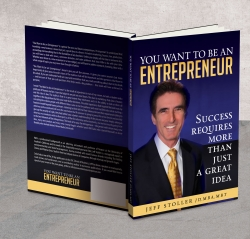 """You Want To Be An Entrepreneur""  New Book by Successful Serial  Entrepreneur, Jeff Stoller, Offers a Blueprint for Small Business Owners"