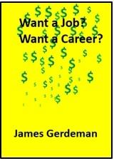 """James Gerdeman's """"Want a Job? Want a Career"""" Aids Kids, Recruiters & Counselors"""