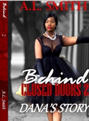 Author A.L. Smith is Pleased to Announce the Anticipated Release of Her Second Novel, Behind Closed Doors 2: Dana's Story (Second Edition)