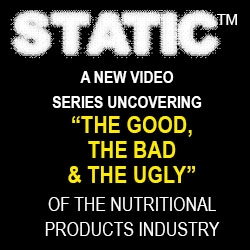 "STATIC™ – New Video Broadcast Series Uncovering ""The Good, The Bad and the Ugly"" of Nutritional Products"