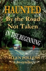 """Pollens Books Advises of September 25 Free Day for Special 35 Page """"In The Beginning"""" Intro to New Sci-Fi Thriller, """"Haunted - By The Road Not Taken"""""""