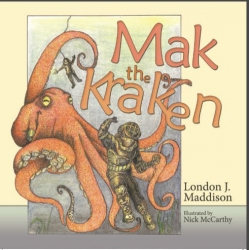 "New Children's Book, ""Mak the Kraken"" Released This Week Written by London J. Maddison, Illustrated by Nick McCarthy"