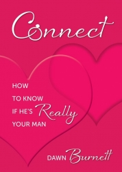 From the Inspiring Wellness Strategist Dawn Burnett a Light, Humorous Approach to Tackling Issues Facing Serious Relationships CONNECT How to Know If He's Really Your Man