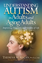 IndieGo Publishing Announces the Release of Understanding Autism in Adults and Aging Adults by Theresa Regan PhD, a One-of-a-Kind Resource for Families and Professionals