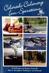 """""""Colorado Culinary Inn-Spirations"""" is the 4th Edition Culinary Collection Published by the Official State Bed and Breakfast Association Including Over 100 Recipes"""
