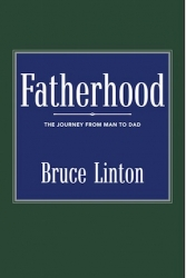 Father's Day June 18th 2017; How is Fatherhood Changing Men? Interview Dr. Bruce Linton, Founder of the Fathers' Forum.