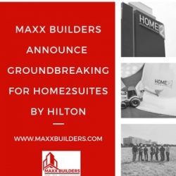 Maxx Builders Announces Groundbreaking for Home2Suites by Hilton