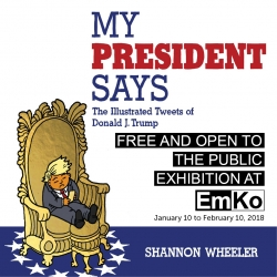 My President Says. The Illustrated Tweets of Donald J. Trump. Free and Open to the Public Exhibition at EMKO Palm Beach.