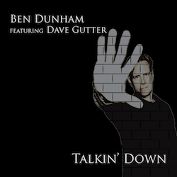 Ben Dunham Partners with Award-Winning Songwriter Dave Gutter on New Single, Talkin' Down