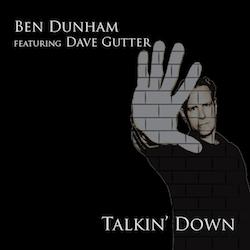 Ben Dunham Partners with Award-Winning Songwriter Dave Gutter on New Single, Talkin' Down