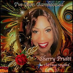 "Sherry Pruitt's CD ""I've Been Bamboozled""; Sherry Pruitt, ""The Texas Songbird's"" Debut CD on Rizing Sun Records is Released"