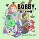 Bobby Get a Hobby