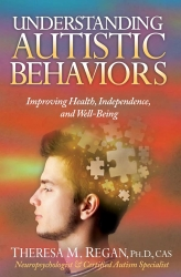 IndieGo Publishing Announces the Release of Understanding Autistic Behaviors: Improving Health, Independence, and Well-Being, by Theresa Regan PhD