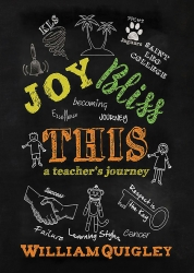 "IndieGo Publishing Announces the Release of ""Joy Bliss This: A Teacher's Journey,"" by William Quigley"