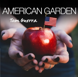 """Sowing the Seeds of Rock and Roll - Tom Guerra's """"American Garden"""""""