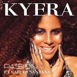 "New Music Artist Kyera Debuts ""Passion"" Featuring Music Legend Carlos Santana"
