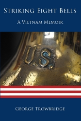 George Trowbridge Author of Striking Eight Bells: A Vietnam Memoir, Won the Award for Best Overall Book of 2018 for Richter Publishing